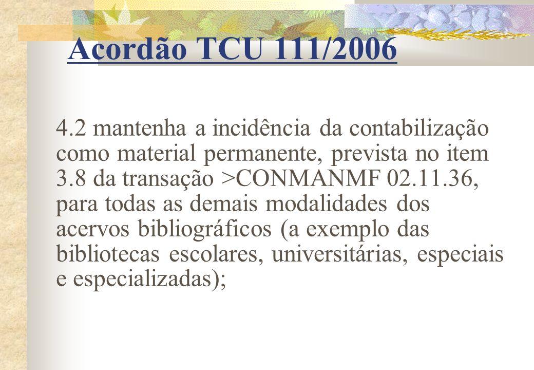 Acordão TCU 111/2006 4.2 mantenha a incidência da contabilização como material permanente, prevista no item 3.8 da transação >CONMANMF 02.11.36, para