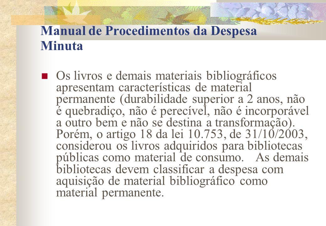 Manual de Procedimentos da Despesa Minuta Os livros e demais materiais bibliográficos apresentam características de material permanente (durabilidade