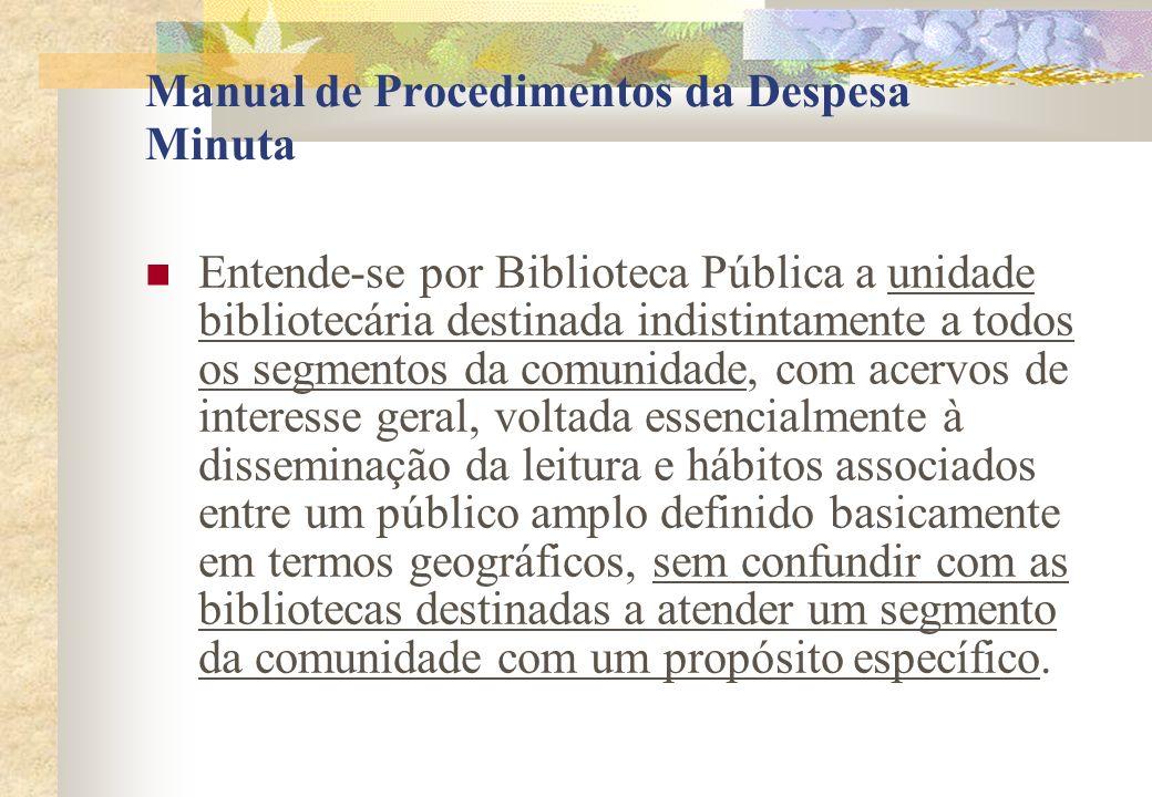 Manual de Procedimentos da Despesa Minuta Entende-se por Biblioteca Pública a unidade bibliotecária destinada indistintamente a todos os segmentos da