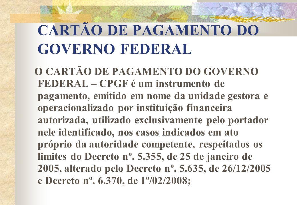 CARTÃO DE PAGAMENTO DO GOVERNO FEDERAL O CARTÃO DE PAGAMENTO DO GOVERNO FEDERAL – CPGF é um instrumento de pagamento, emitido em nome da unidade gesto