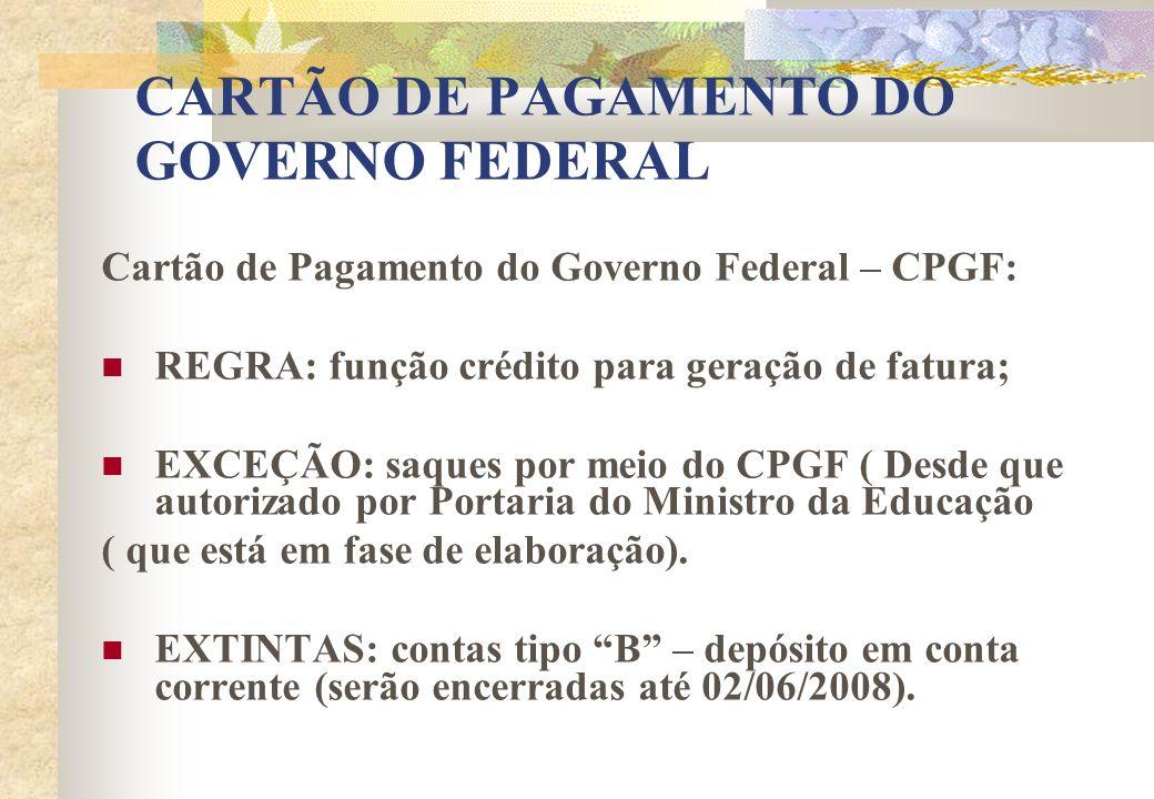 CARTÃO DE PAGAMENTO DO GOVERNO FEDERAL Cartão de Pagamento do Governo Federal – CPGF: REGRA: função crédito para geração de fatura; EXCEÇÃO: saques po