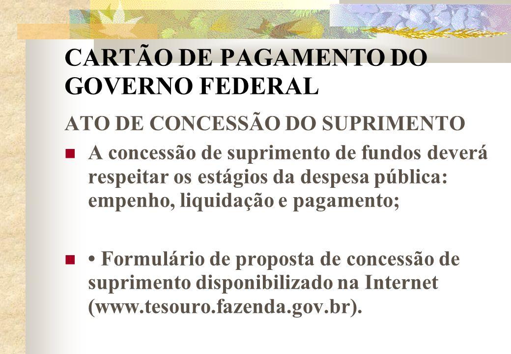 CARTÃO DE PAGAMENTO DO GOVERNO FEDERAL ATO DE CONCESSÃO DO SUPRIMENTO A concessão de suprimento de fundos deverá respeitar os estágios da despesa públ