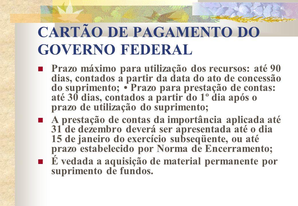 CARTÃO DE PAGAMENTO DO GOVERNO FEDERAL Prazo máximo para utilização dos recursos: até 90 dias, contados a partir da data do ato de concessão do suprim