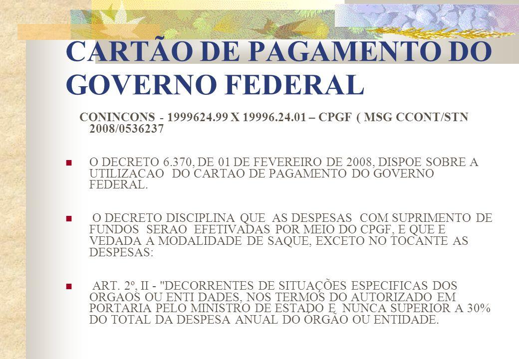 CONINCONS - 1999624.99 X 19996.24.01 – CPGF ( MSG CCONT/STN 2008/0536237 O DECRETO 6.370, DE 01 DE FEVEREIRO DE 2008, DISPOE SOBRE A UTILIZACAO DO CAR