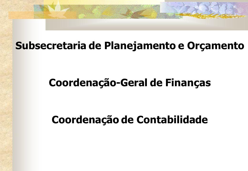 Subsecretaria de Planejamento e Orçamento Coordenação-Geral de Finanças Coordenação de Contabilidade