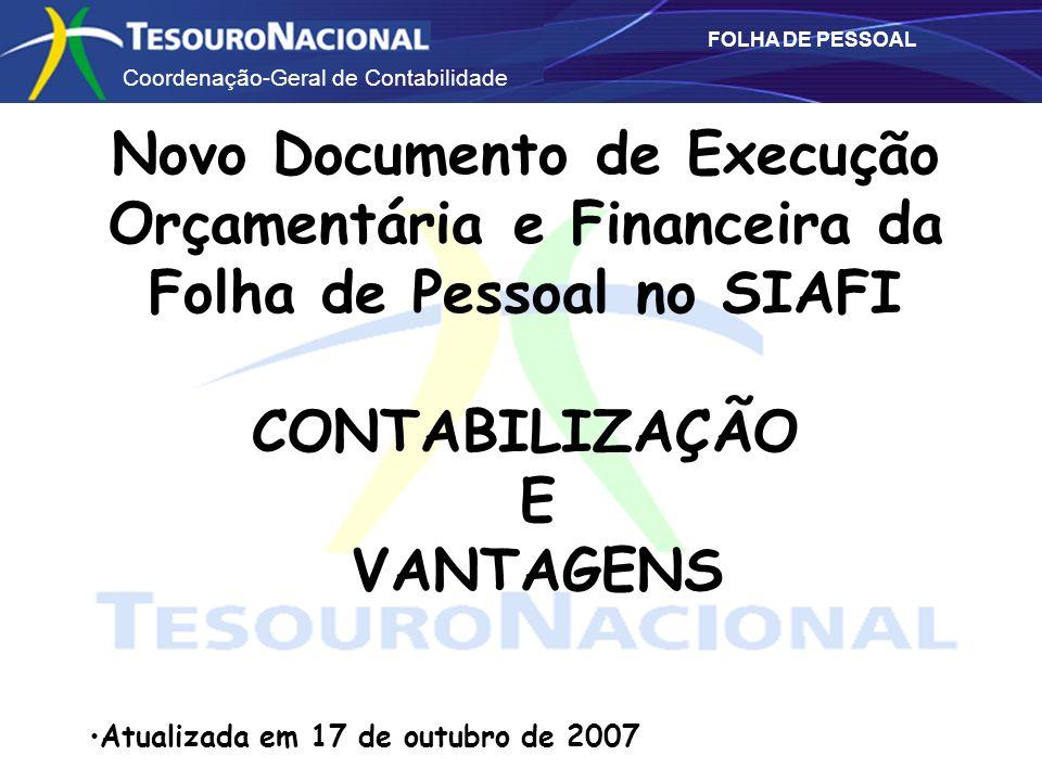 Coordenação-Geral de Contabilidade FOLHA DE PESSOAL Novo Documento de Execução Orçamentária e Financeira da Folha de Pessoal no SIAFI CONTABILIZAÇÃO E