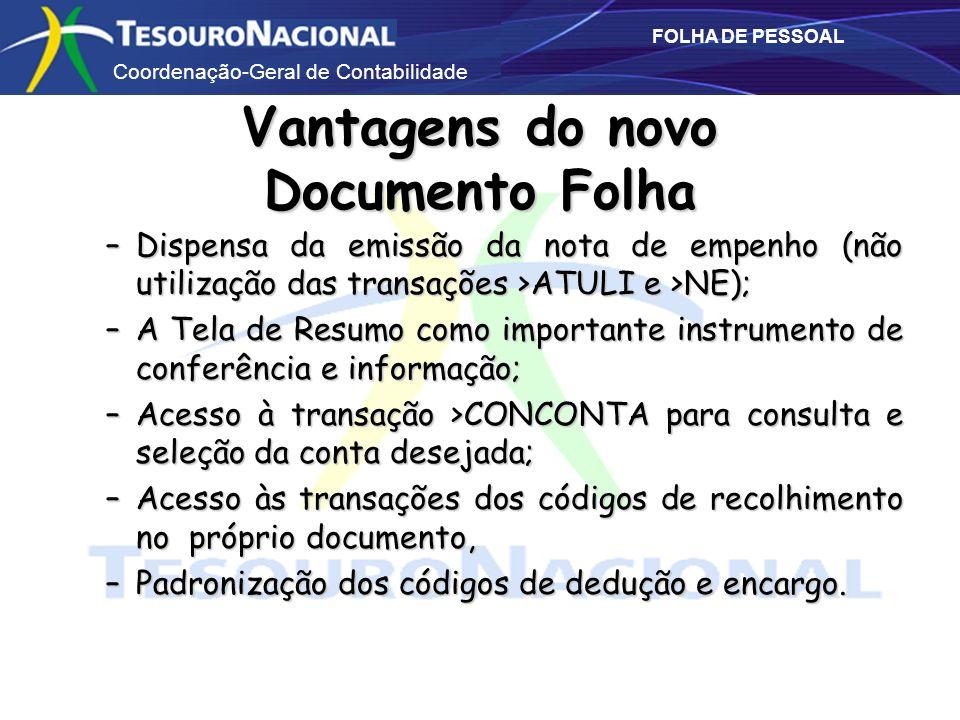 Coordenação-Geral de Contabilidade FOLHA DE PESSOAL –Dispensa da emissão da nota de empenho (não utilização das transações >ATULI e >NE); –A Tela de R