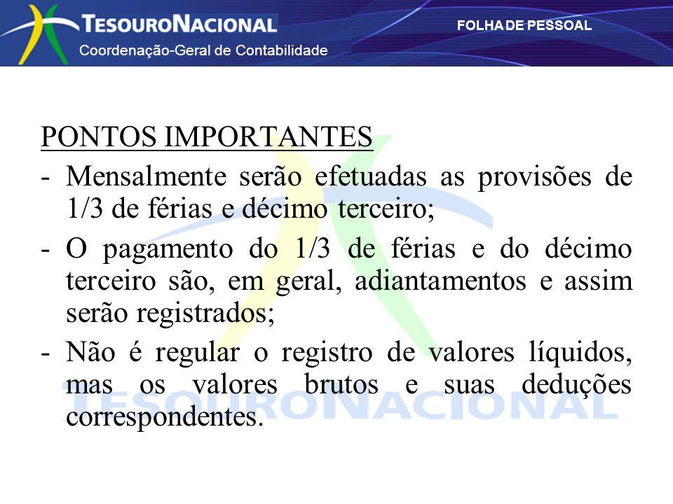 Coordenação-Geral de Contabilidade FOLHA DE PESSOAL PONTOS IMPORTANTES -Mensalmente serão efetuadas as provisões de 1/3 de férias e décimo terceiro; -