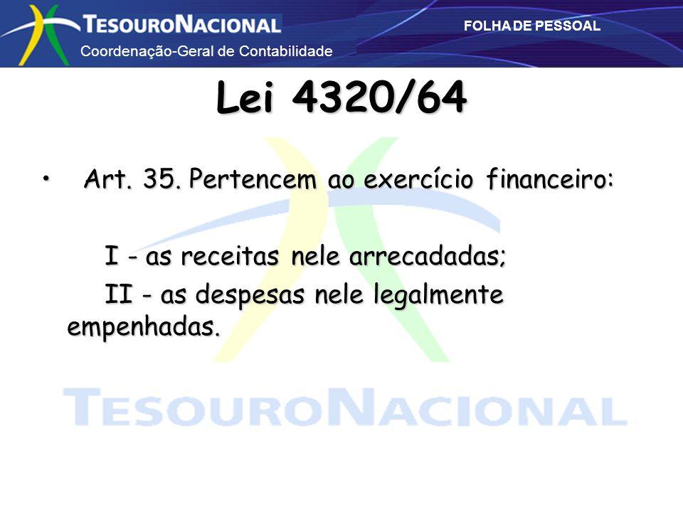 Coordenação-Geral de Contabilidade FOLHA DE PESSOAL Lei 4320/64 Art. 35. Pertencem ao exercício financeiro: Art. 35. Pertencem ao exercício financeiro
