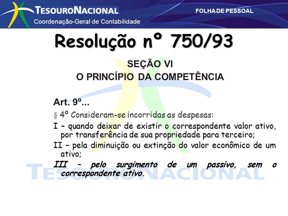 Coordenação-Geral de Contabilidade FOLHA DE PESSOAL SEÇÃO VI O PRINCÍPIO DA COMPETÊNCIA Art. 9º... § 4º Consideram-se incorridas as despesas: I – quan