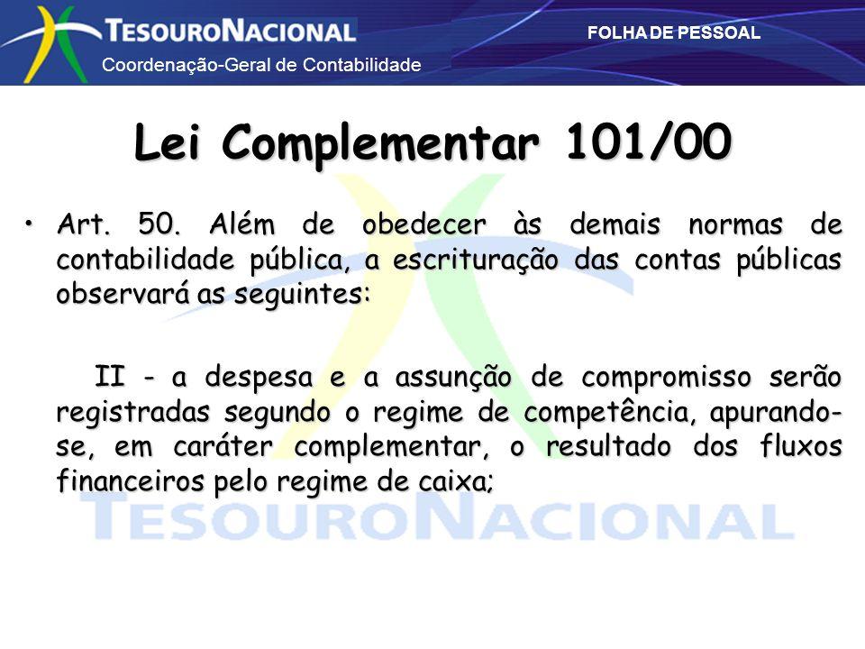 Coordenação-Geral de Contabilidade FOLHA DE PESSOAL Lei Complementar 101/00 Art. 50. Além de obedecer às demais normas de contabilidade pública, a esc