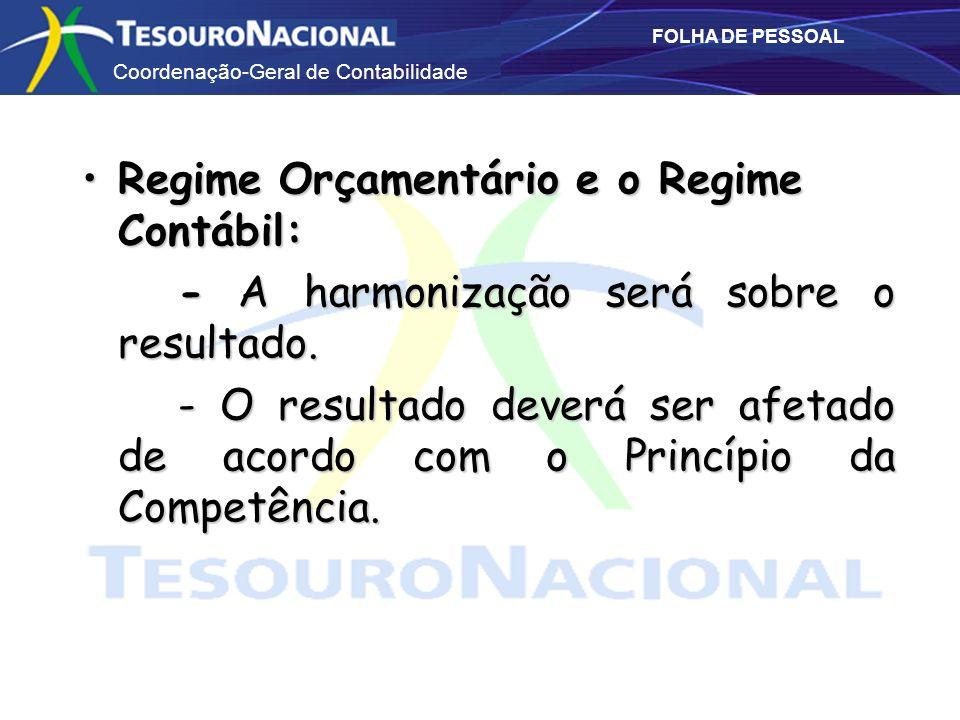 Coordenação-Geral de Contabilidade FOLHA DE PESSOAL Regime Orçamentário e o Regime Contábil:Regime Orçamentário e o Regime Contábil: - A harmonização