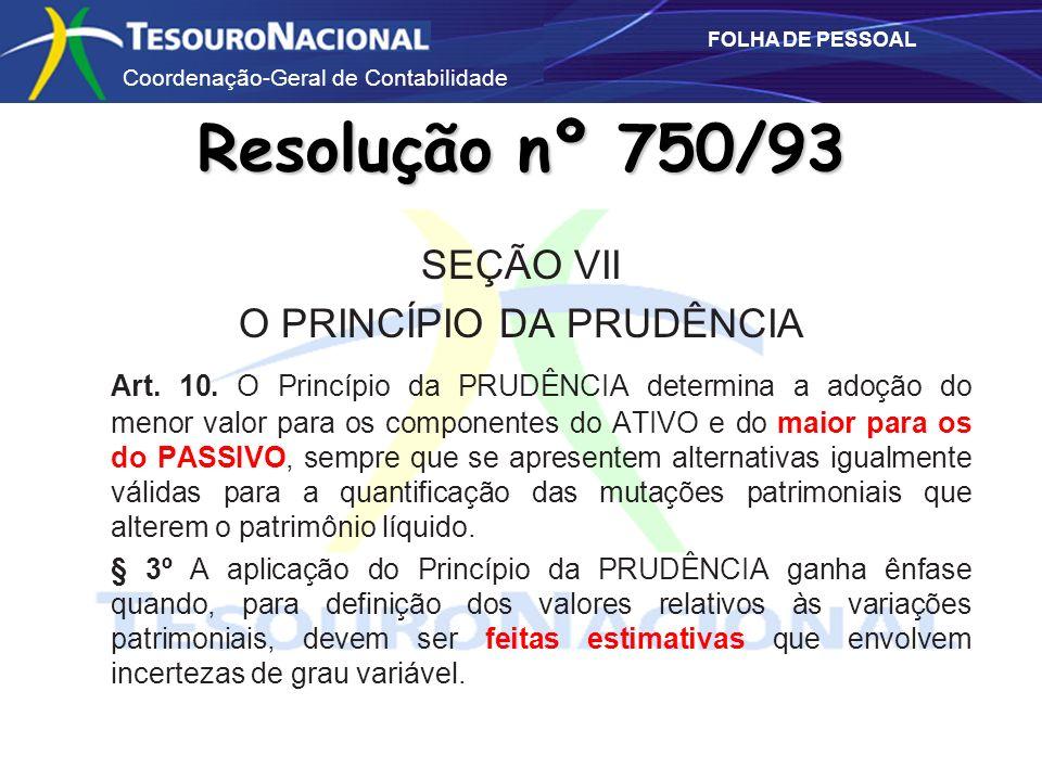 Coordenação-Geral de Contabilidade FOLHA DE PESSOAL SEÇÃO VII O PRINCÍPIO DA PRUDÊNCIA Art. 10. O Princípio da PRUDÊNCIA determina a adoção do menor v
