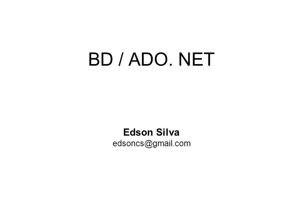 BD / ADO. NET Edson Silva edsoncs@gmail.com