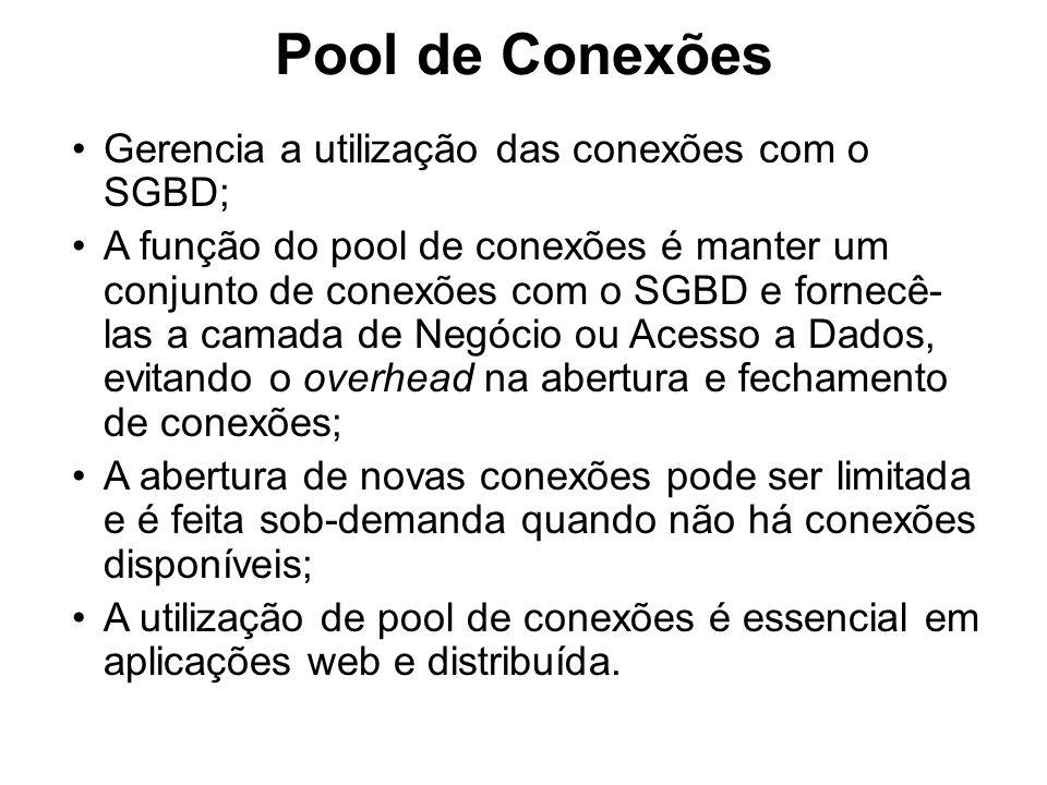 Pool de Conexões Gerencia a utilização das conexões com o SGBD; A função do pool de conexões é manter um conjunto de conexões com o SGBD e fornecê- la