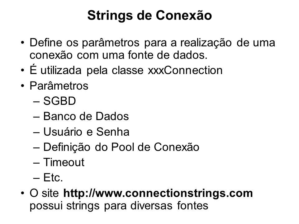 Strings de Conexão Define os parâmetros para a realização de uma conexão com uma fonte de dados. É utilizada pela classe xxxConnection Parâmetros –SGB