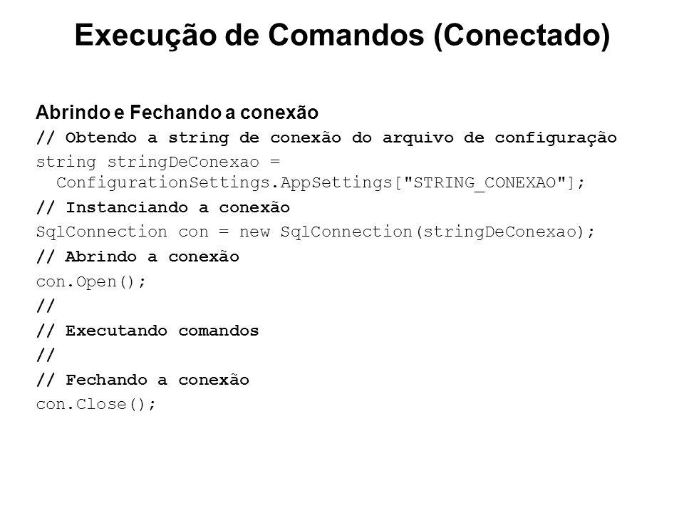 Execução de Comandos (Conectado) Abrindo e Fechando a conexão // Obtendo a string de conexão do arquivo de configuração string stringDeConexao = Confi