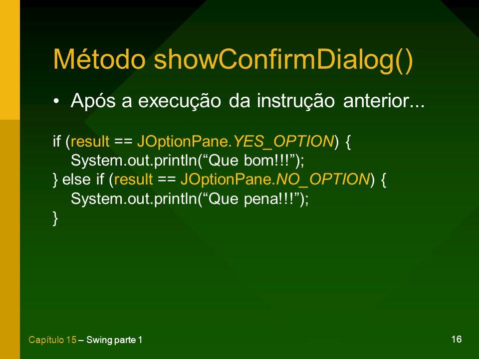 16 Capítulo 15 – Swing parte 1 Método showConfirmDialog() Após a execução da instrução anterior... if (result == JOptionPane.YES_OPTION) { System.out.