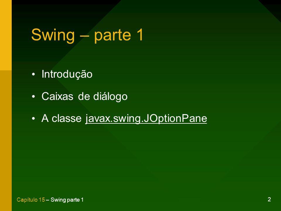 2 Capítulo 15 – Swing parte 1 Swing – parte 1 Introdução Caixas de diálogo A classe javax.swing.JOptionPane