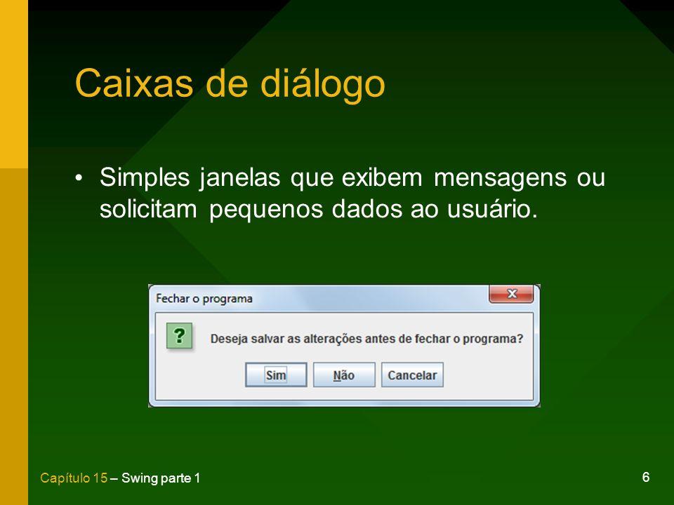 6 Capítulo 15 – Swing parte 1 Caixas de diálogo Simples janelas que exibem mensagens ou solicitam pequenos dados ao usuário.
