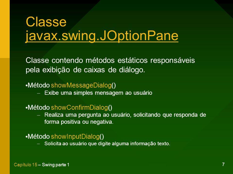 7 Capítulo 15 – Swing parte 1 Classe javax.swing.JOptionPane Classe contendo métodos estáticos responsáveis pela exibição de caixas de diálogo. Método