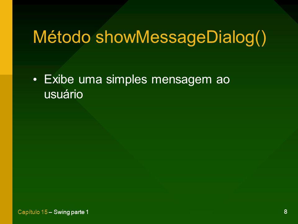 8 Capítulo 15 – Swing parte 1 Método showMessageDialog() Exibe uma simples mensagem ao usuário