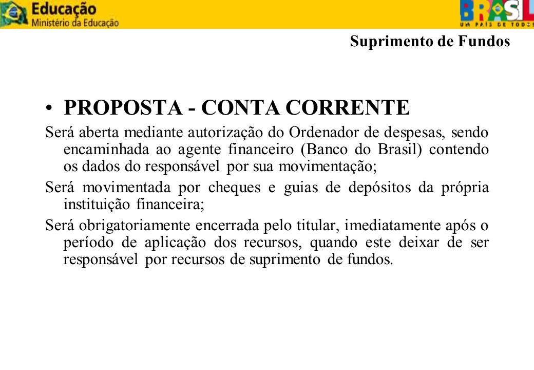PROPOSTA - CONTA CORRENTE Será aberta mediante autorização do Ordenador de despesas, sendo encaminhada ao agente financeiro (Banco do Brasil) contendo