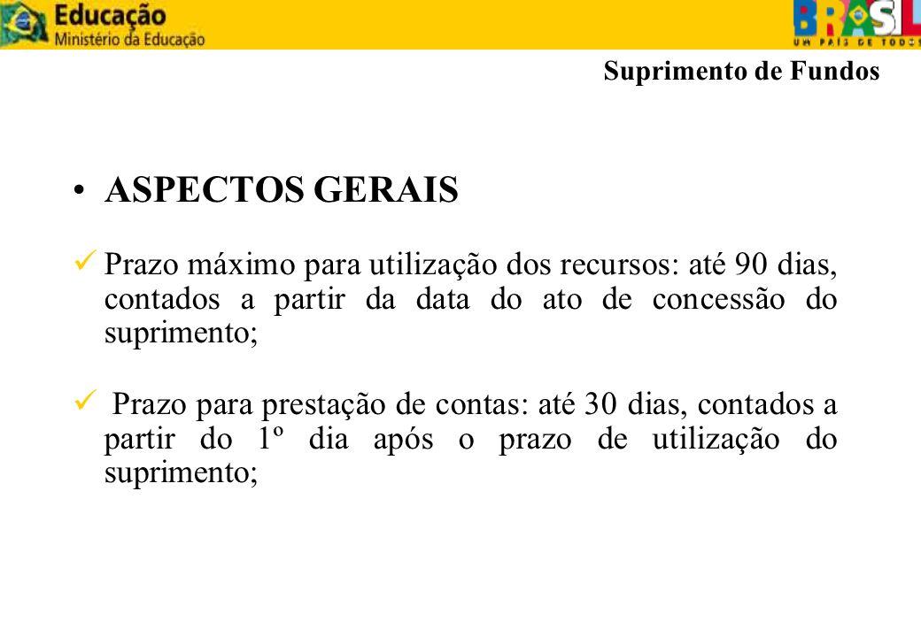 ASPECTOS GERAIS Prazo máximo para utilização dos recursos: até 90 dias, contados a partir da data do ato de concessão do suprimento; Prazo para presta