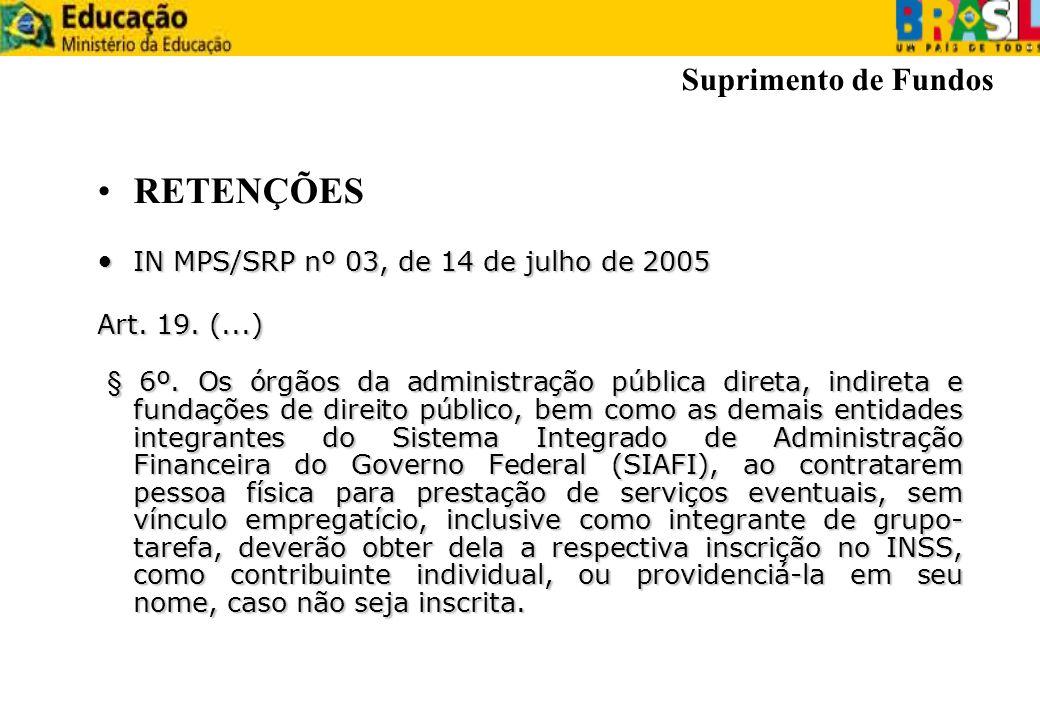 RETENÇÕES IN MPS/SRP nº 03, de 14 de julho de 2005 IN MPS/SRP nº 03, de 14 de julho de 2005 Art. 19. (...) § 6º. Os órgãos da administração pública di
