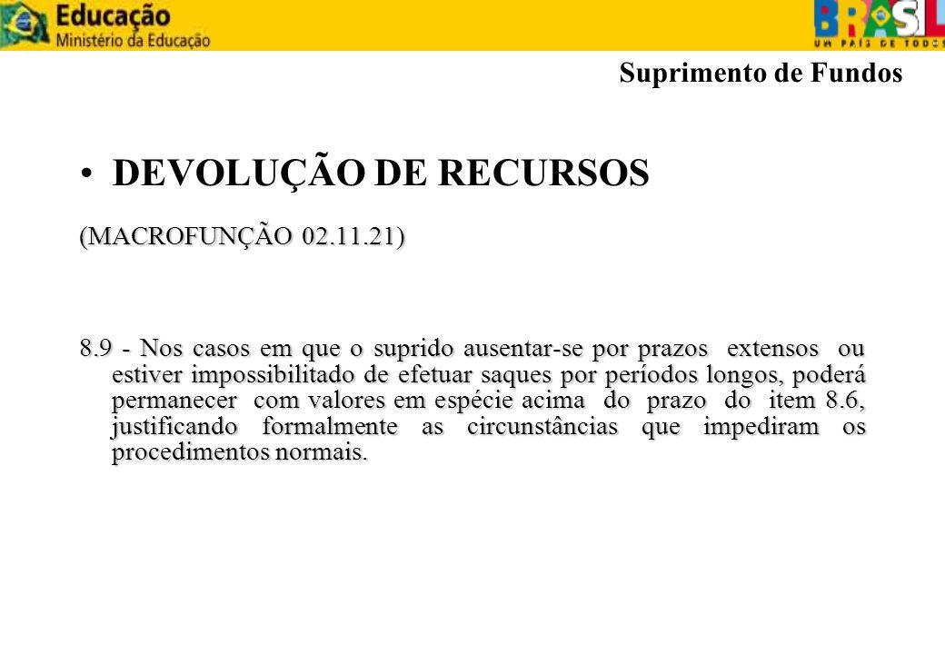 DEVOLUÇÃO DE RECURSOS (MACROFUNÇÃO 02.11.21) 8.9 - Nos casos em que o suprido ausentar-se por prazos extensos ou estiver impossibilitado de efetuar sa