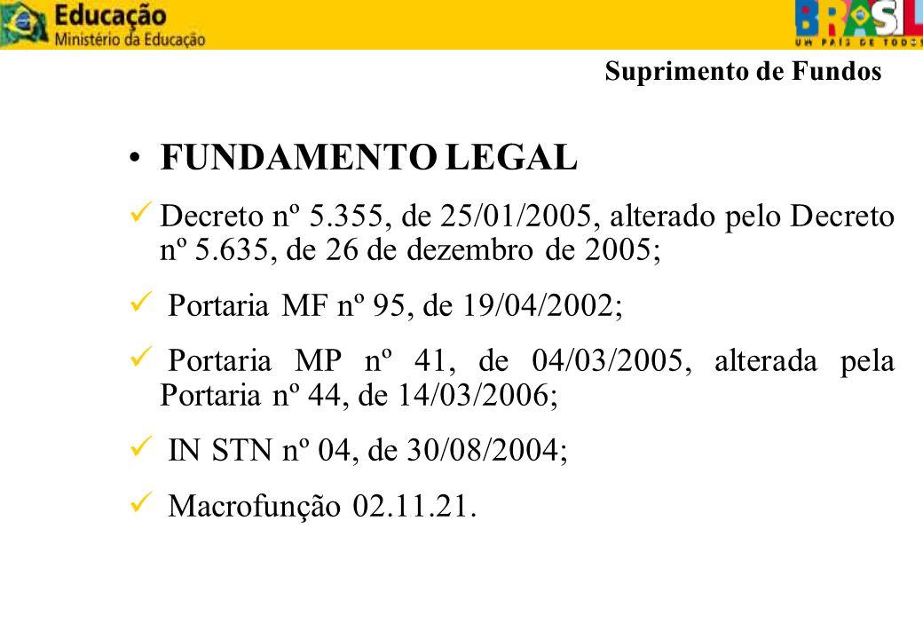 FUNDAMENTO LEGAL Decreto nº 5.355, de 25/01/2005, alterado pelo Decreto nº 5.635, de 26 de dezembro de 2005; Portaria MF nº 95, de 19/04/2002; Portari