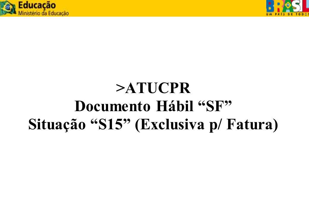 >ATUCPR Documento Hábil SF Situação S15 (Exclusiva p/ Fatura)