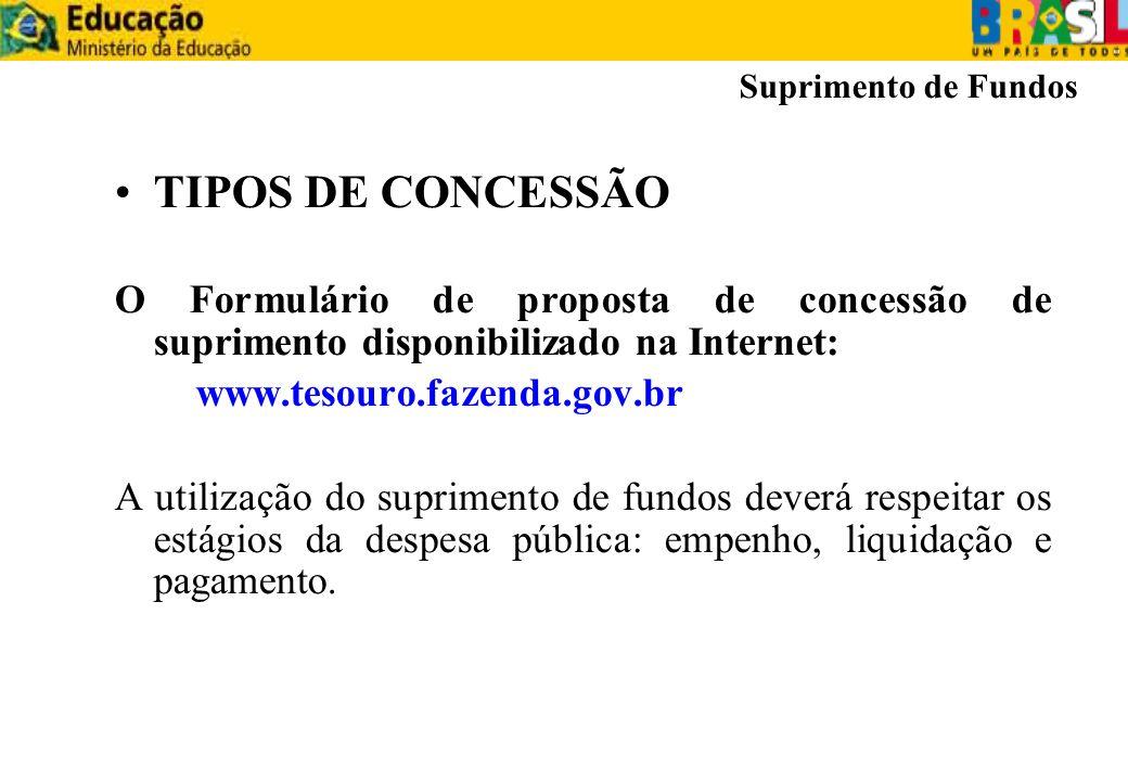 TIPOS DE CONCESSÃO O Formulário de proposta de concessão de suprimento disponibilizado na Internet: www.tesouro.fazenda.gov.br A utilização do suprime