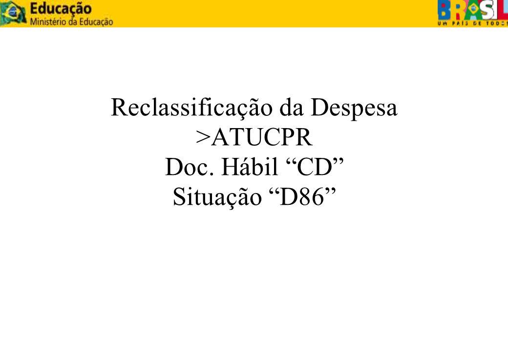 Reclassificação da Despesa >ATUCPR Doc. Hábil CD Situação D86