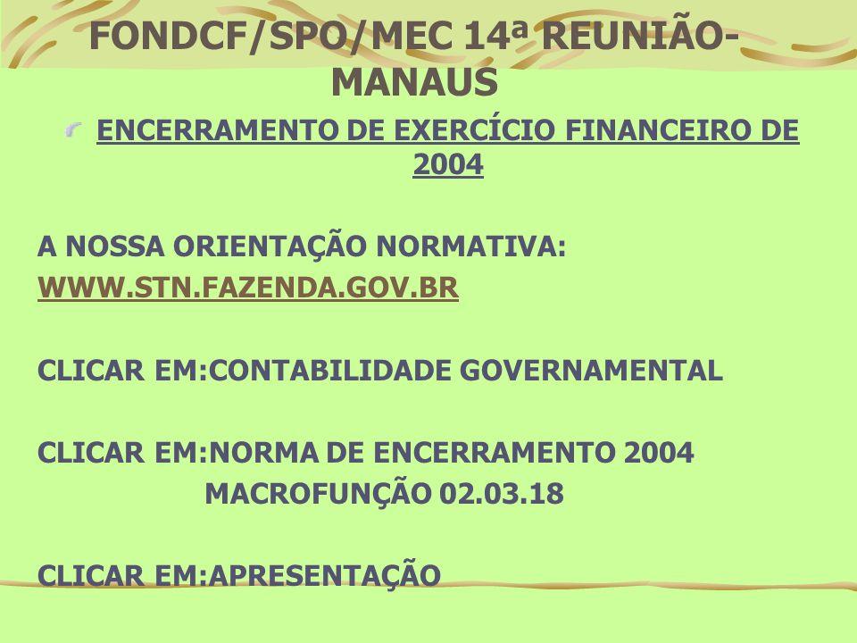 OBSERVAÇÕES: A REUNIÃO DA CCONT/STN COM AS SETORIAS DE CONTABILIDADE DE ÓRGÃO ESTÁ MARCA PARA O DIA 19.11.04 (ENCERRAMENTO DE EXERCÍCIO).