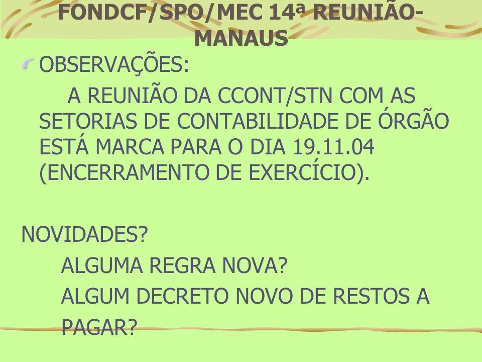 FONDCF/SPO/MEC 14ª REUNIÃO- MANAUS HISTÓRICO DO CAMPO FINALIDADE/OBSERVAÇÃO NOS DOCUMENTOS DO SIAFI: EXEMPLOS: NOTAS DE EMPENHOS ORDEM BANCÁRIA NOTAS DE LANÇAMENTO