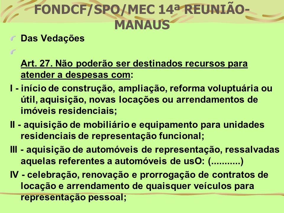 FONDCF/SPO/MEC 14ª REUNIÃO- MANAUS RECOMENDAÇÃO: APLICAR AS ORIENTAÇÕES DO MANUAL SIAFI, CONSIDERANDO QUE O DESCUMPRIMENTO DAS ROTINAS PODEM GERAR PROBLEMAS PARA O ORDENADOR DE DESPESAS/GESTOR(EX:MULTAS APLICADAS PELO TRIBUNAL DE CONTAS DA UNIÃO).