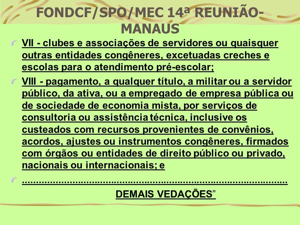 FONDCF/SPO/MEC 14ª REUNIÃO- MANAUS VALORES PARA CONCESSÃO: OUTROS SERVIÇOS E COMPRAS EM GERAL R$ 8.000,00 LIMITE MÁXIMO POR NOTA FISCAL R$ 800,00