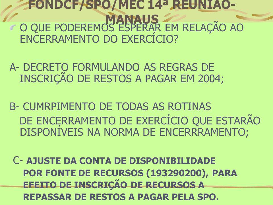 FONDCF/SPO/MEC 14ª REUNIÃO- MANAUS O QUE PODEREMOS FALAR SOBRE A INSCRIÇÃO DE RECURSOS A RECEBER DE RESTOS A PAGAR?(CONTA 112161200) BASE DE APURAÇÃO: É A CONTA 193290200- DISPONIBILIDADE POR FONTE DE RECURSOS.