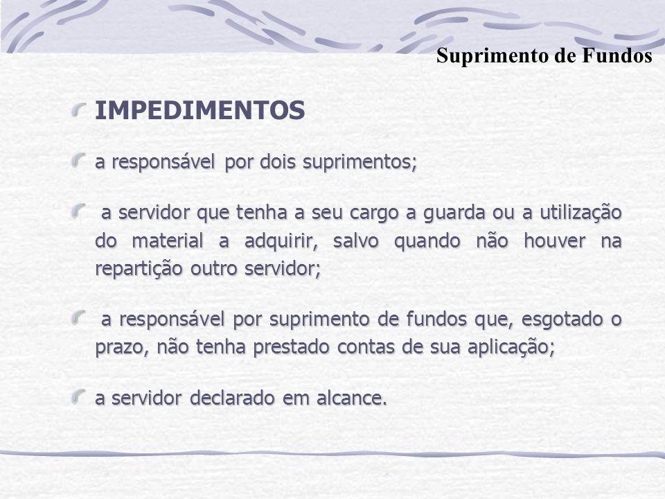 IMPEDIMENTOS a responsável por dois suprimentos; a servidor que tenha a seu cargo a guarda ou a utilização do material a adquirir, salvo quando não ho