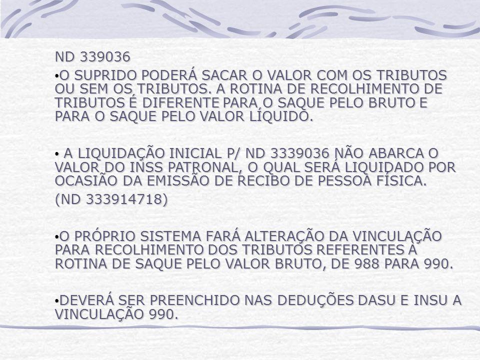 ND 339036 O SUPRIDO PODERÁ SACAR O VALOR COM OS TRIBUTOS OU SEM OS TRIBUTOS.