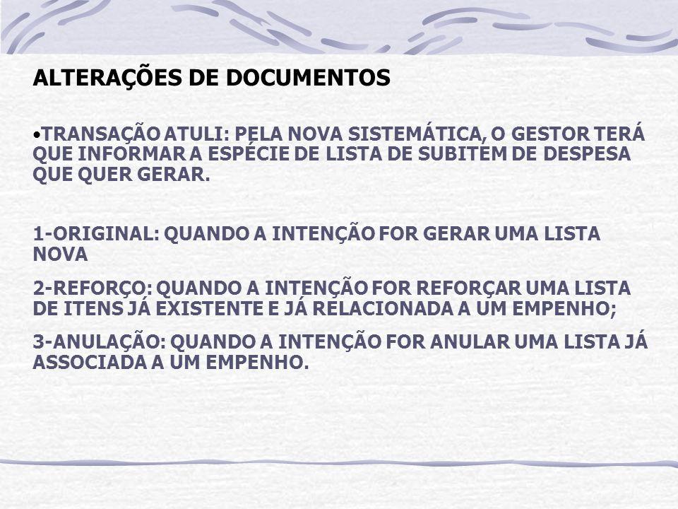 ALTERAÇÕES DE DOCUMENTOS TRANSAÇÃO ATULI: PELA NOVA SISTEMÁTICA, O GESTOR TERÁ QUE INFORMAR A ESPÉCIE DE LISTA DE SUBITEM DE DESPESA QUE QUER GERAR. 1
