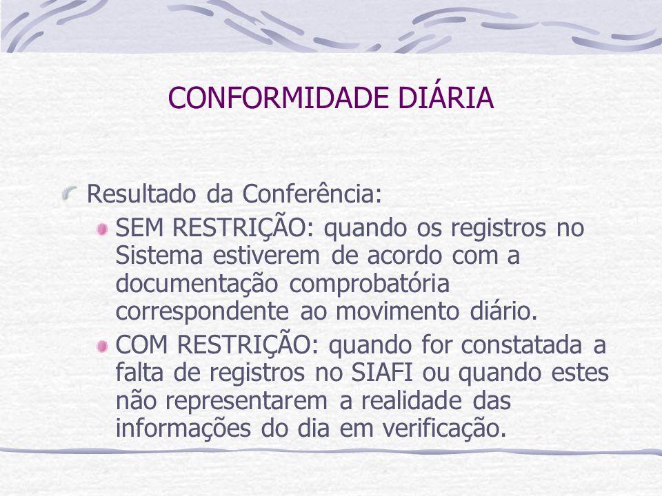 CONFORMIDADE DIÁRIA Resultado da Conferência: SEM RESTRIÇÃO: quando os registros no Sistema estiverem de acordo com a documentação comprobatória correspondente ao movimento diário.