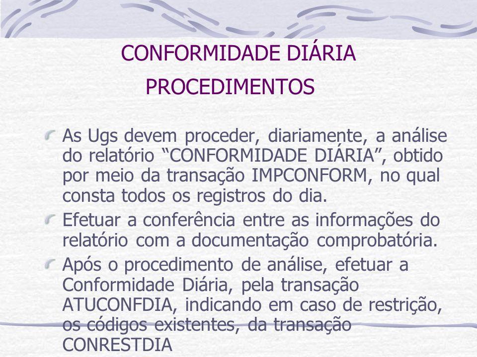 CONFORMIDADE DIÁRIA PROCEDIMENTOS As Ugs devem proceder, diariamente, a análise do relatório CONFORMIDADE DIÁRIA, obtido por meio da transação IMPCONFORM, no qual consta todos os registros do dia.
