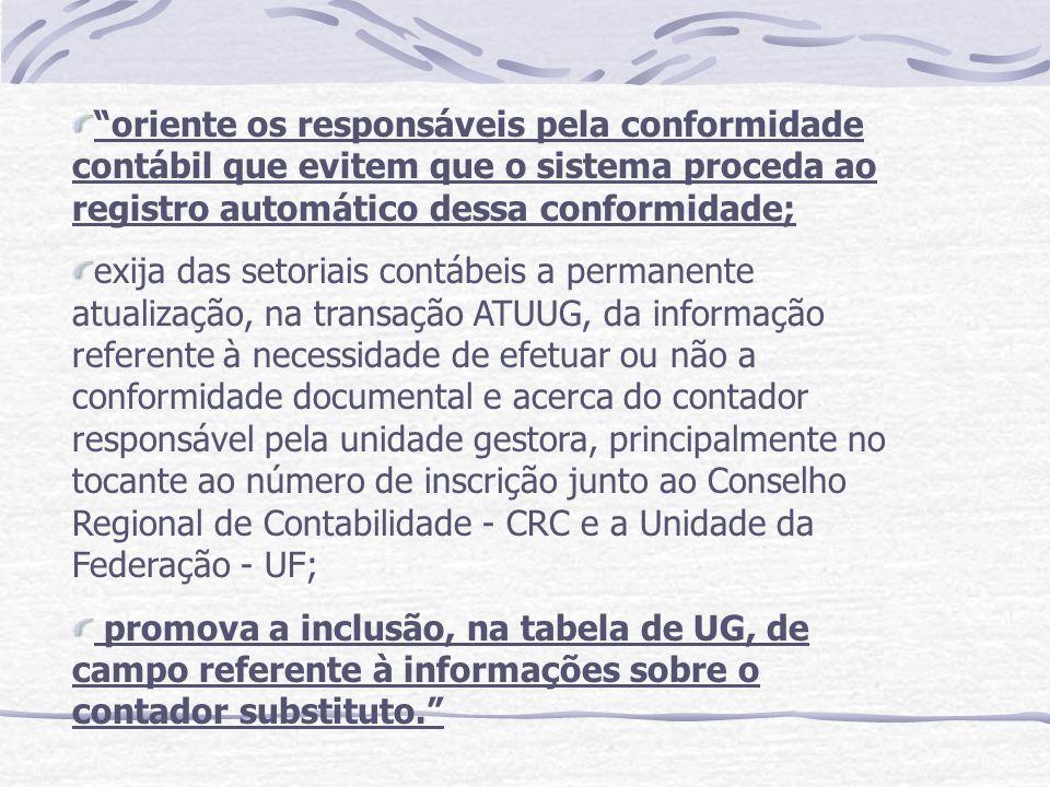 oriente os responsáveis pela conformidade contábil que evitem que o sistema proceda ao registro automático dessa conformidade; exija das setoriais con