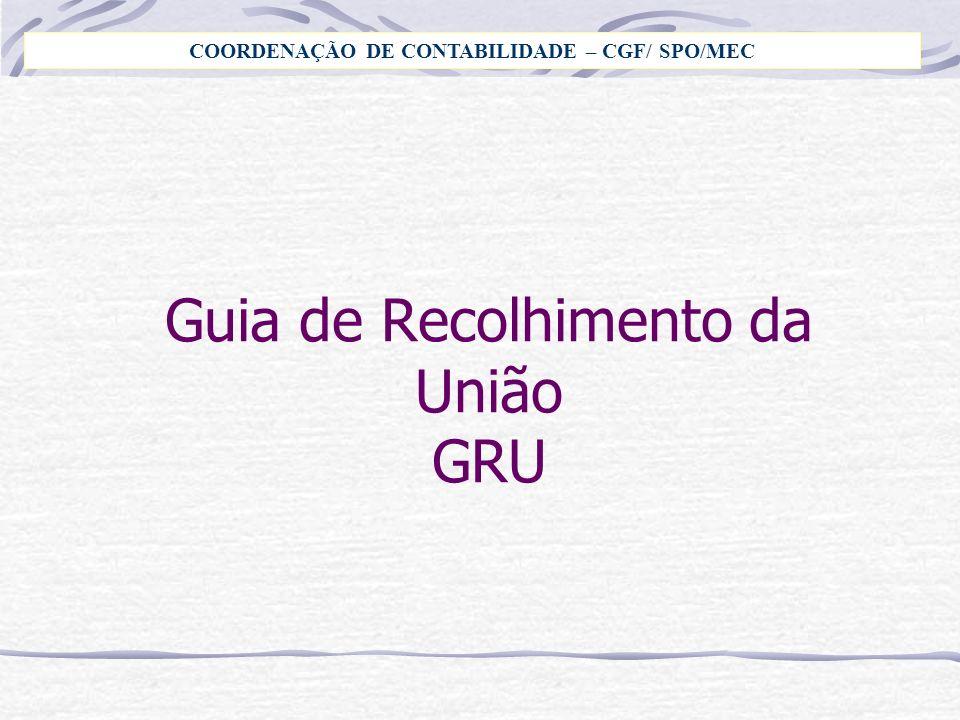Guia de Recolhimento da União GRU COORDENAÇÃO DE CONTABILIDADE – CGF/ SPO/MEC