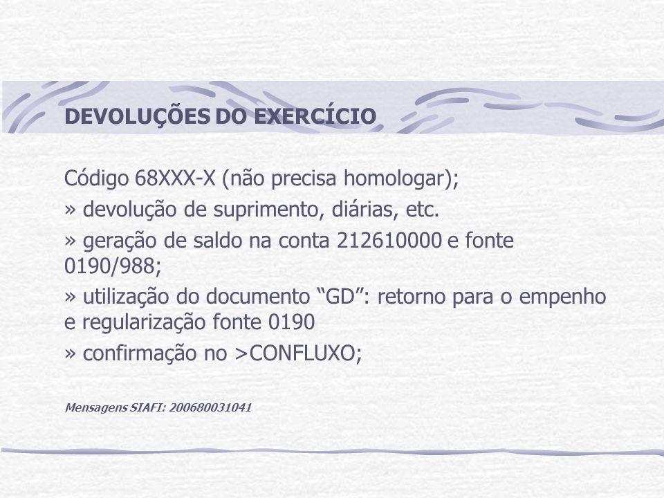 DEVOLUÇÕES DO EXERCÍCIO Código 68XXX-X (não precisa homologar); » devolução de suprimento, diárias, etc.