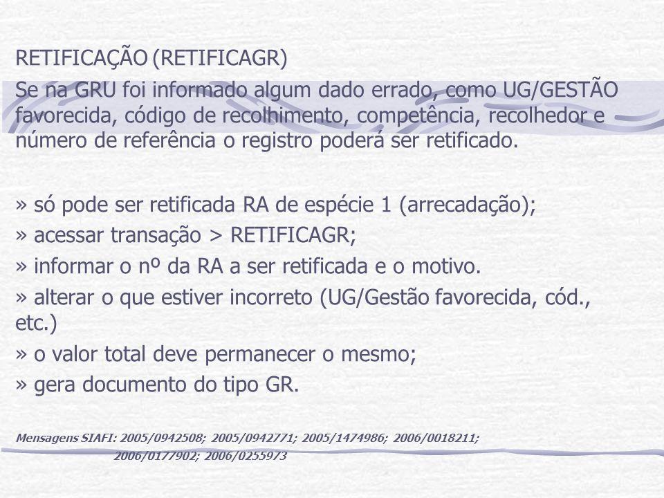 RETIFICAÇÃO (RETIFICAGR) Se na GRU foi informado algum dado errado, como UG/GESTÃO favorecida, código de recolhimento, competência, recolhedor e número de referência o registro poderá ser retificado.