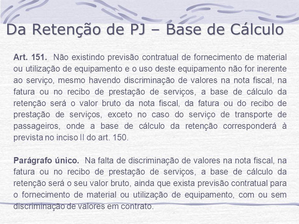 Da Retenção de PJ – Base de Cálculo Art.151.