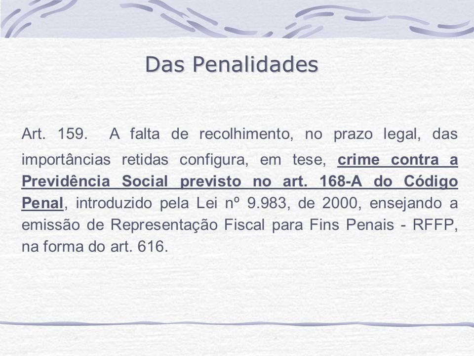 Das Penalidades Art. 159. A falta de recolhimento, no prazo legal, das importâncias retidas configura, em tese, crime contra a Previdência Social prev